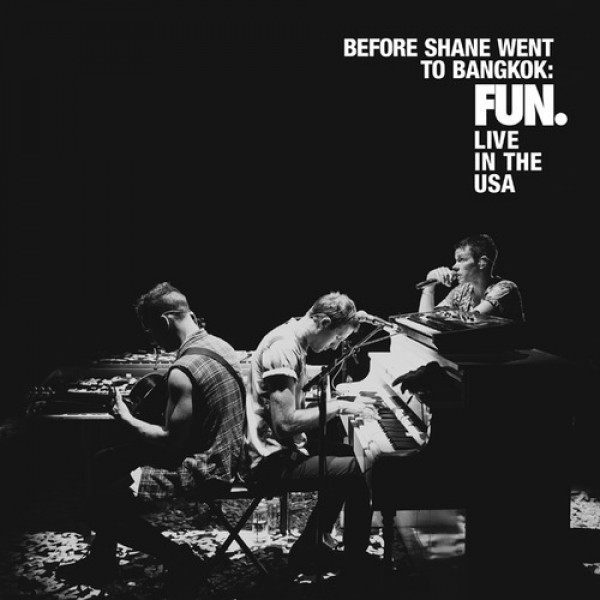 Before Shane Went to Bangkok: FUN. LIVE In The USA